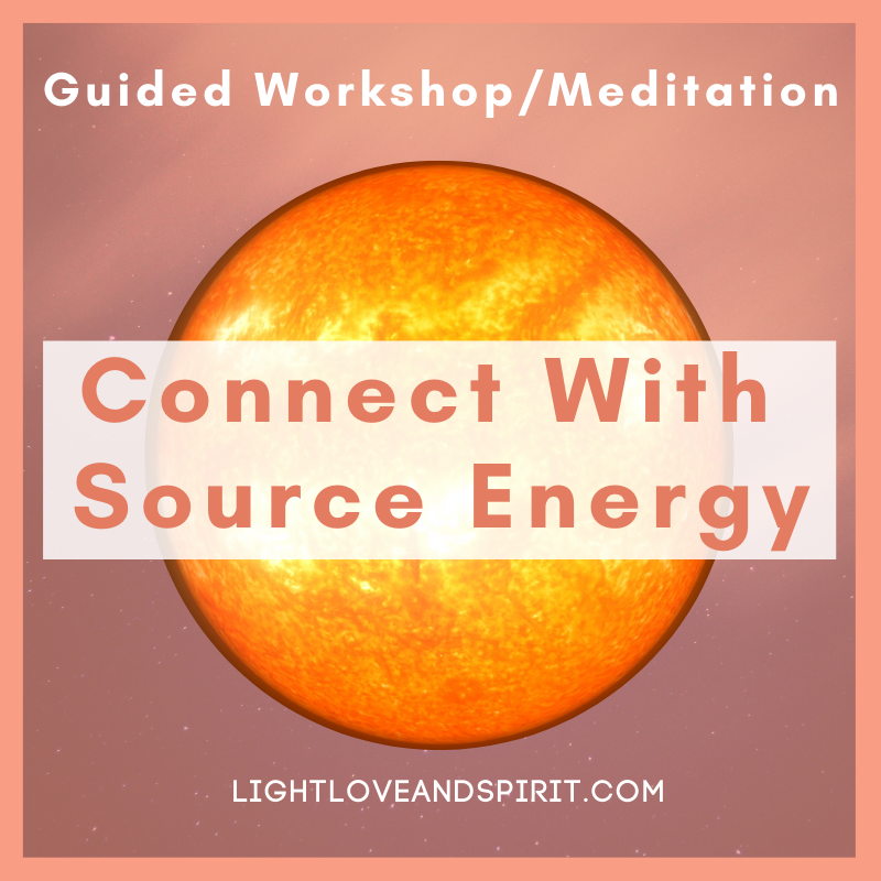 Connect With Source Workshop/Guided Meditation - Light ...