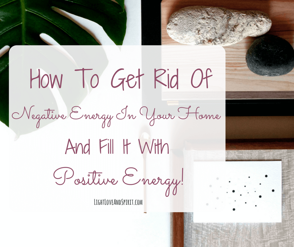 How to get rid of negative energy in the home how to How to get rid of bad energy