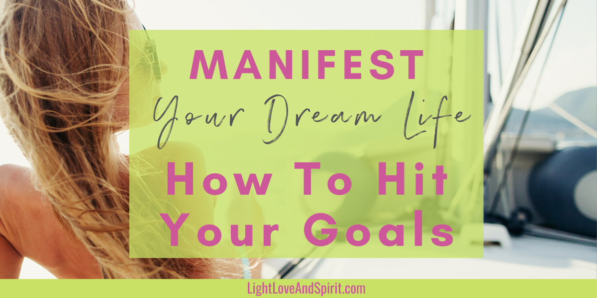 How Do You Manifest Your Dream Life How To Manifest Your Goals