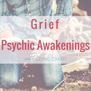 Grief And Psychic Awakening